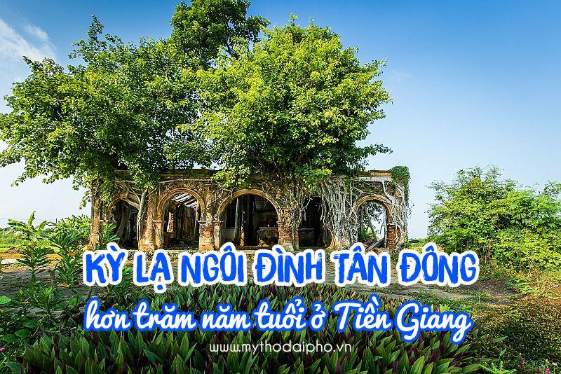Kỳ lạ ngôi đình Tân Đông hơn 100 năm ở Tiền Giang